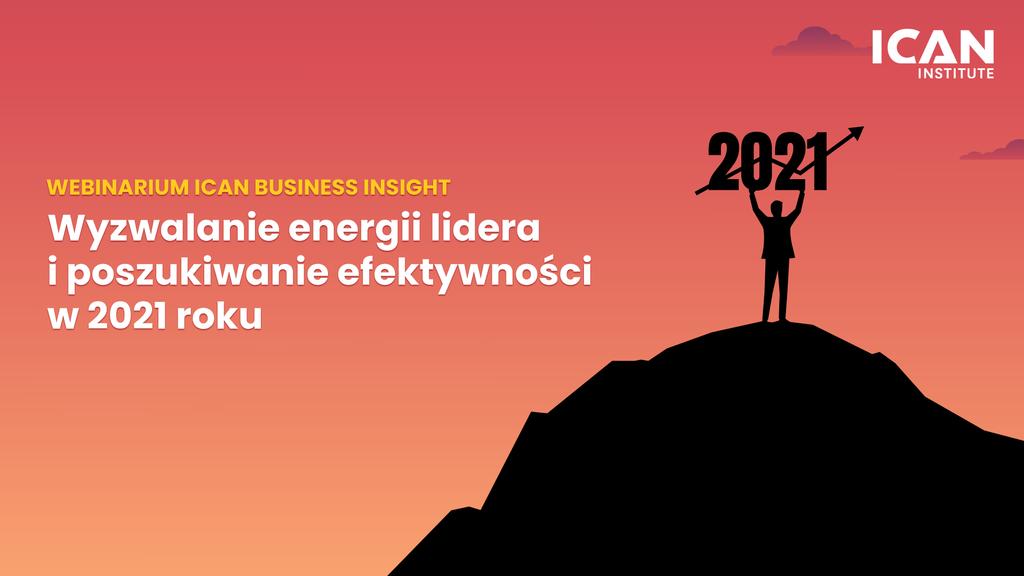 Wyzwalanie efektywności lidera w2021 roku: gdzie szukać energii?