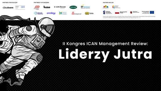 II Kongres ICAN Management Review: Liderzy Jutra - dzień drugi