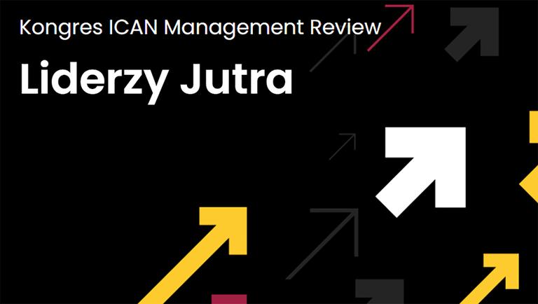LIDERZY JUTRA – Kongres ICAN Management Review – RELACJA dzień II