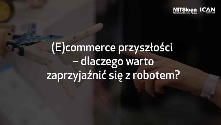 (E)commerce przyszłości - dlaczego warto zaprzyjaźnić się zrobotem?
